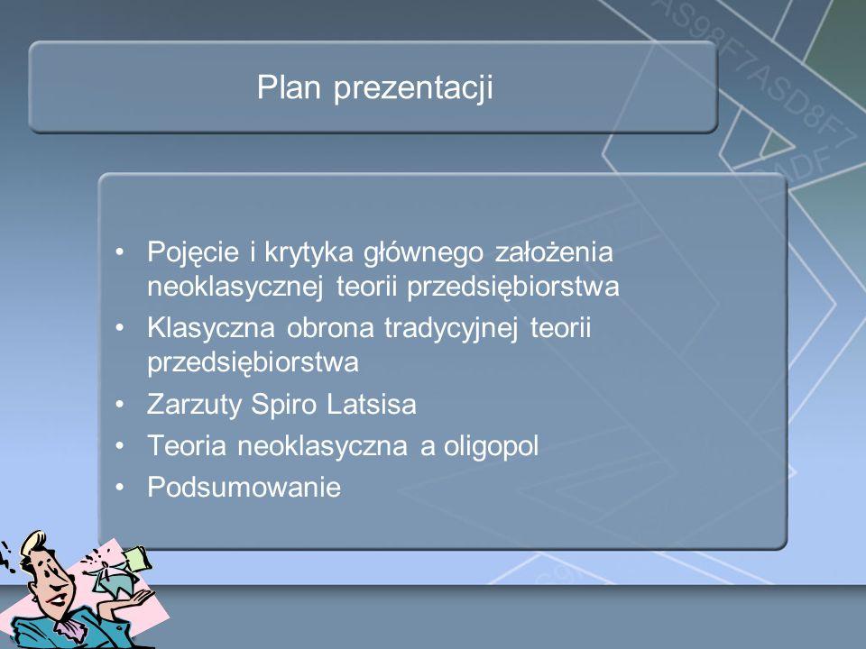 Plan prezentacji Pojęcie i krytyka głównego założenia neoklasycznej teorii przedsiębiorstwa Klasyczna obrona tradycyjnej teorii przedsiębiorstwa Zarzu
