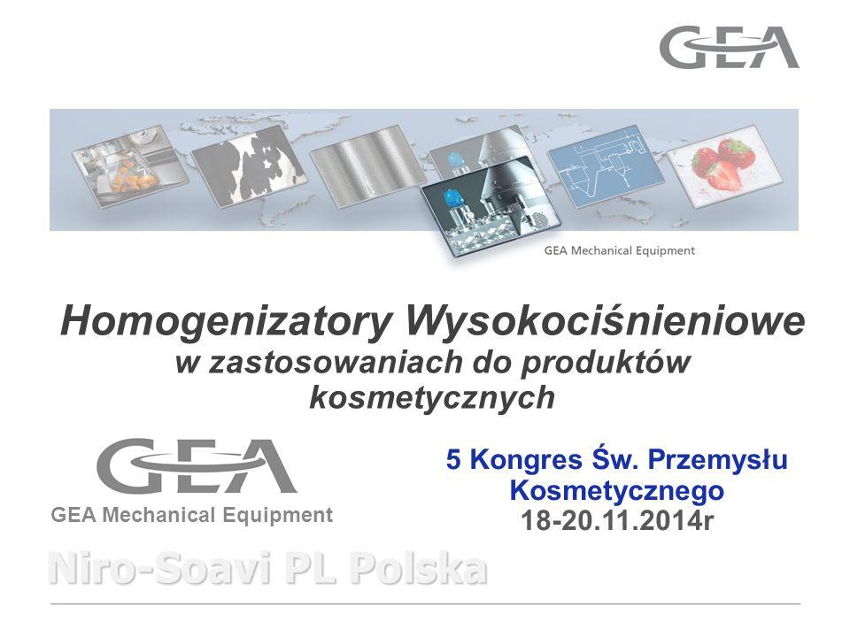 GEA Mechanical Equipment Homogenizatory Wysokociśnieniowe w zastosowaniach do produktów kosmetycznych 5 Kongres Św.