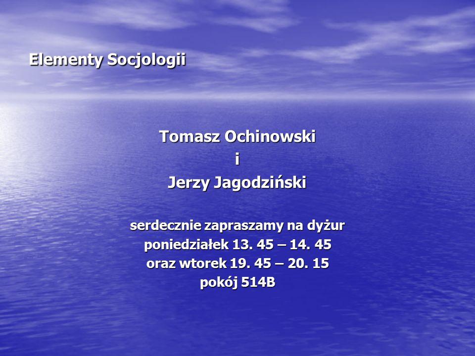 Elementy Socjologii Tomasz Ochinowski i Jerzy Jagodziński serdecznie zapraszamy na dyżur poniedziałek 13.