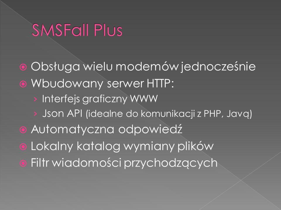  Obsługa wielu modemów jednocześnie  Wbudowany serwer HTTP: › Interfejs graficzny WWW › Json API (idealne do komunikacji z PHP, Javą)  Automatyczna odpowiedź  Lokalny katalog wymiany plików  Filtr wiadomości przychodzących