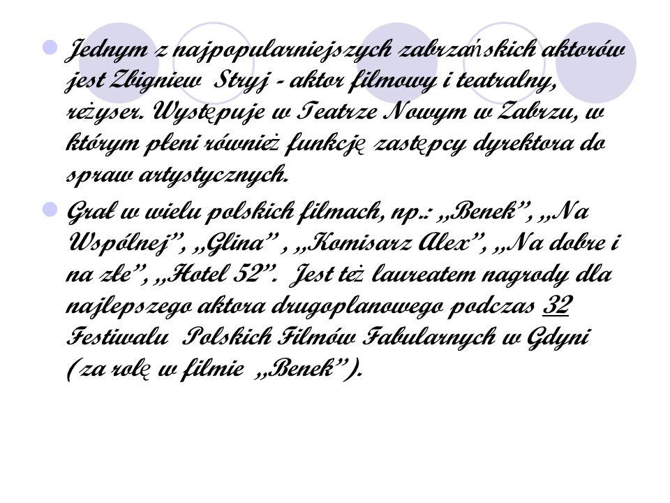 Jednym z najpopularniejszych zabrza ń skich aktorów jest Zbigniew Stryj - aktor filmowy i teatralny, re ż yser. Wyst ę puje w Teatrze Nowym w Zabrzu,