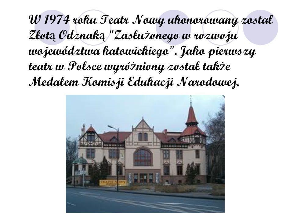 W 1974 roku Teatr Nowy uhonorowany został Złot ą Odznak ą
