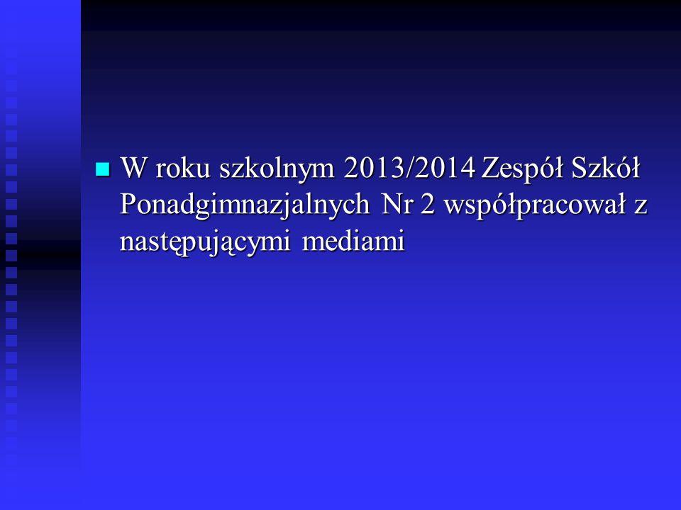 W roku szkolnym 2013/2014 Zespół Szkół Ponadgimnazjalnych Nr 2 współpracował z następującymi mediami W roku szkolnym 2013/2014 Zespół Szkół Ponadgimnazjalnych Nr 2 współpracował z następującymi mediami