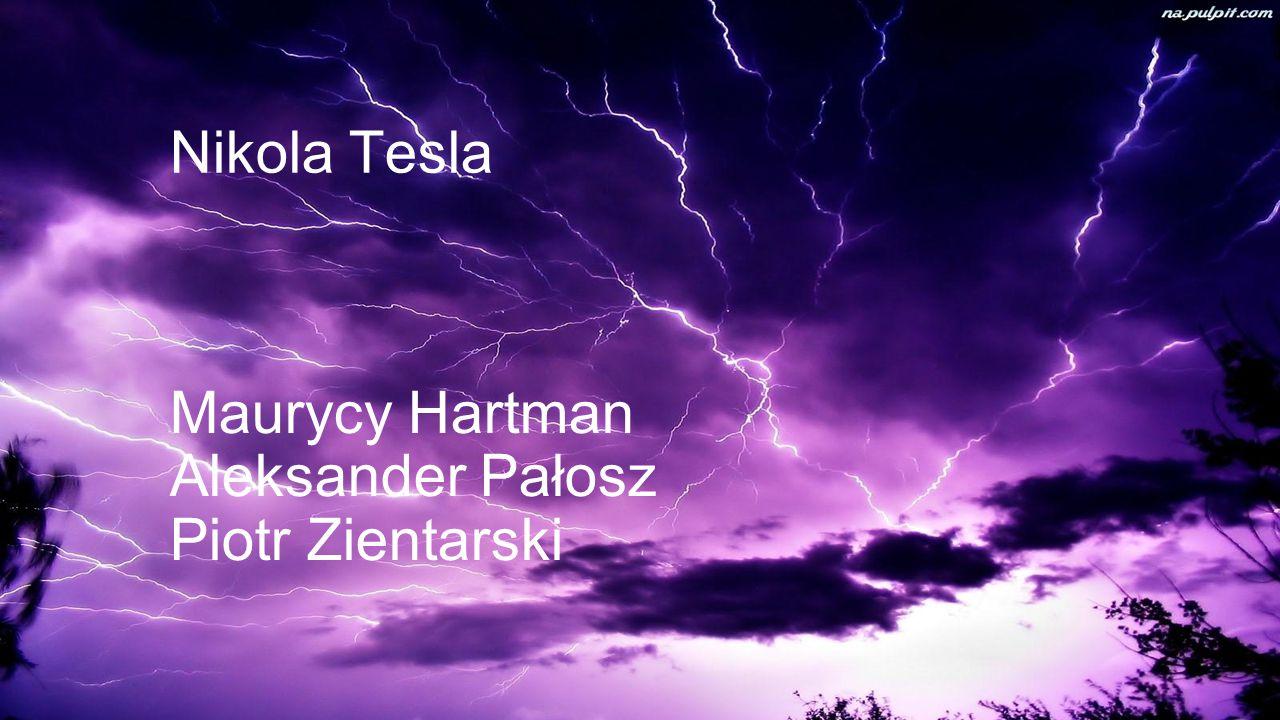 Nikola Tesla Maurycy Hartman Aleksander Pałosz Piotr Zientarski