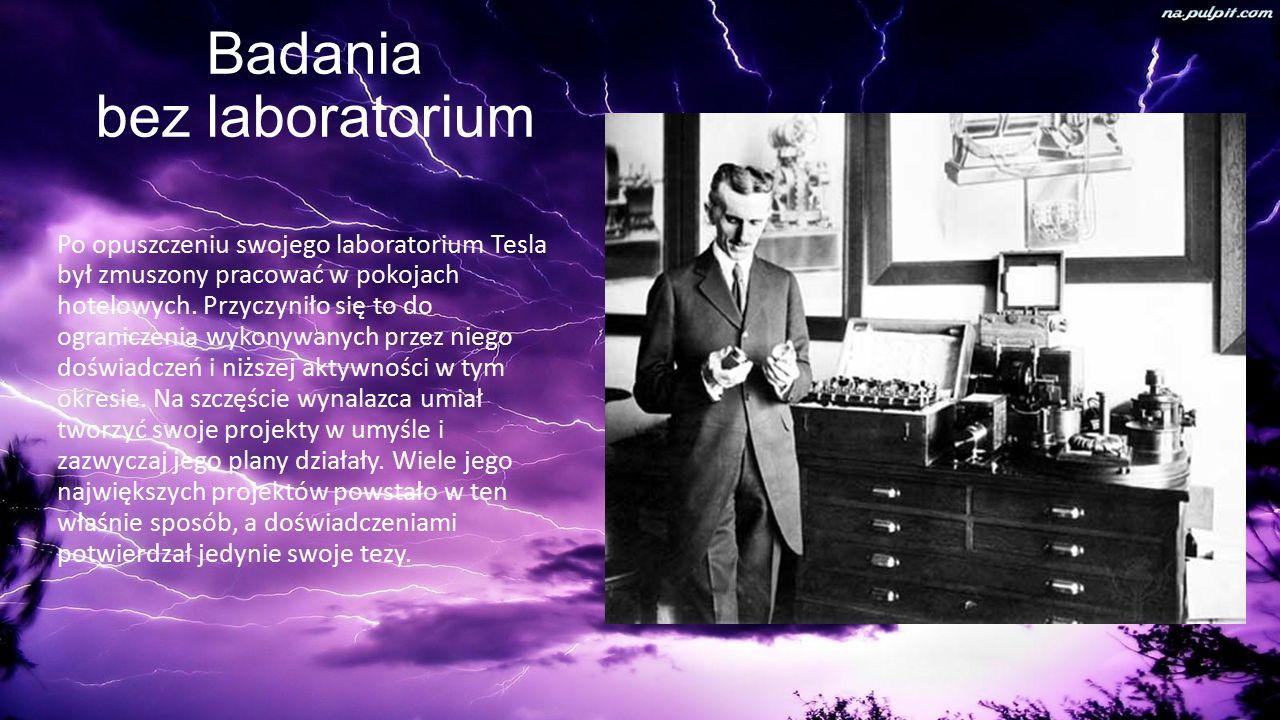 Badania bez laboratorium Po opuszczeniu swojego laboratorium Tesla był zmuszony pracować w pokojach hotelowych.