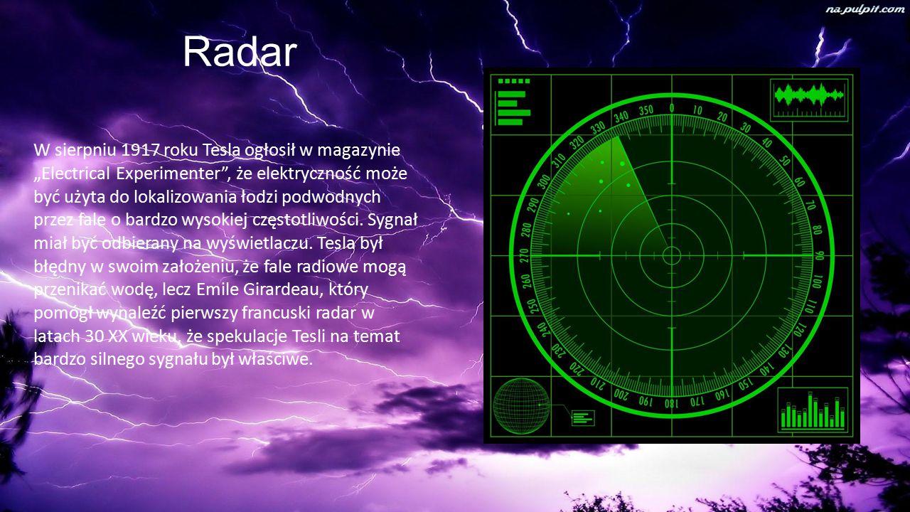 """Radar W sierpniu 1917 roku Tesla ogłosił w magazynie """"Electrical Experimenter , że elektryczność może być użyta do lokalizowania łodzi podwodnych przez fale o bardzo wysokiej częstotliwości."""