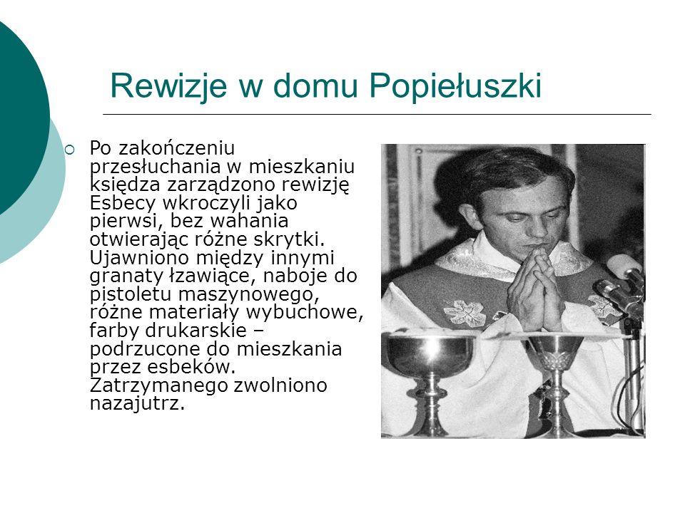 Rewizje w domu Popiełuszki  Po zakończeniu przesłuchania w mieszkaniu księdza zarządzono rewizję Esbecy wkroczyli jako pierwsi, bez wahania otwierają