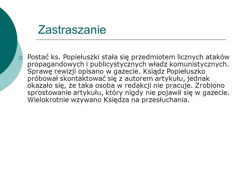 Zastraszanie  Postać ks. Popiełuszki stała się przedmiotem licznych ataków propagandowych i publicystycznych władz komunistycznych. Sprawę rewizji op