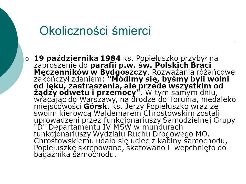 Okoliczności śmierci  19 października 1984 ks. Popiełuszko przybył na zaproszenie do parafii p.w. św. Polskich Braci Męczenników w Bydgoszczy. Rozważ