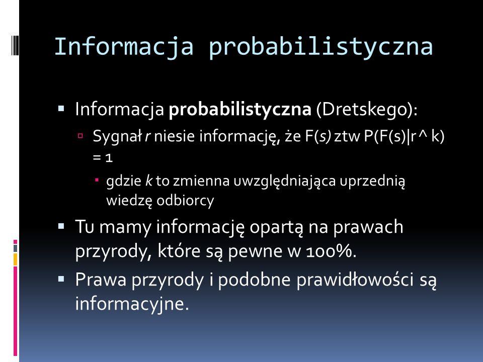 Informacja probabilistyczna  Informacja probabilistyczna (Dretskego):  Sygnał r niesie informację, że F(s) ztw P(F(s)|r ^ k) = 1  gdzie k to zmienn