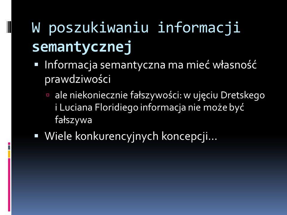 W poszukiwaniu informacji semantycznej  Informacja semantyczna ma mieć własność prawdziwości  ale niekoniecznie fałszywości: w ujęciu Dretskego i Lu