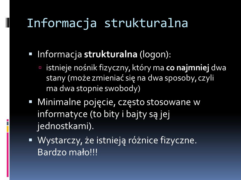 Informacja selektywna  Informacja selektywna (Shannona):  miara nieprzewidywalności informacji strukturalnej (przesyłanej w kanale między nadawcą a odbiorcą)  Jej jednostką też są bity, ale nie te same, o których mówi się standardowo w informatyce (np.