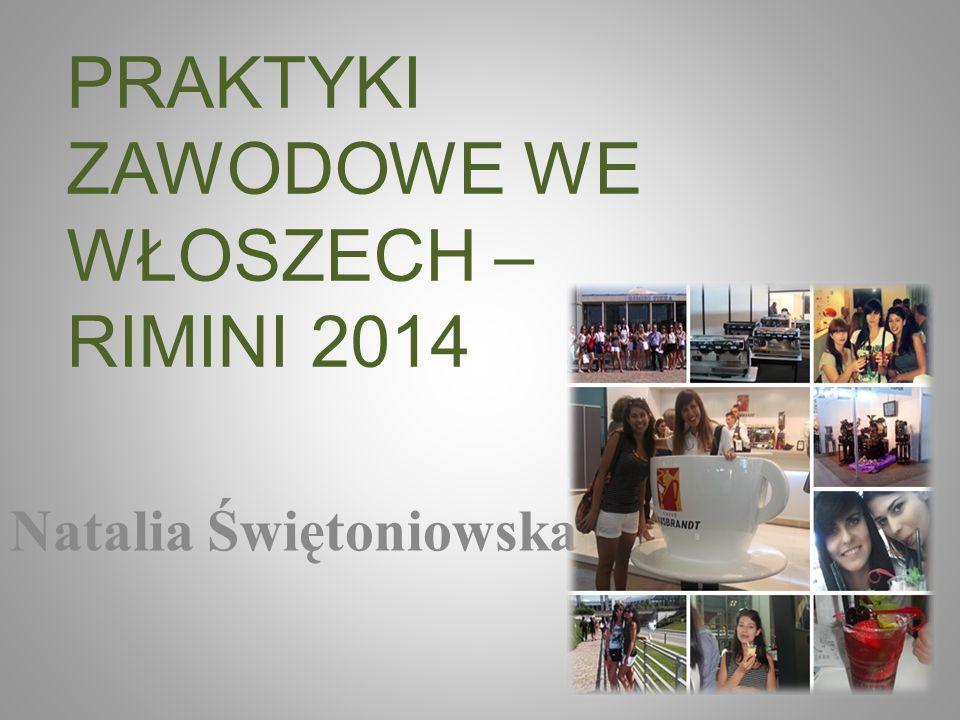 PRAKTYKI ZAWODOWE WE WŁOSZECH – RIMINI 2014 Natalia Świętoniowska