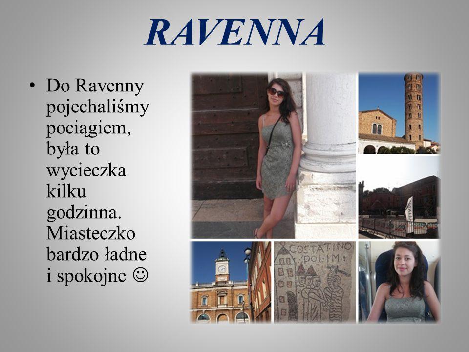 RAVENNA Do Ravenny pojechaliśmy pociągiem, była to wycieczka kilku godzinna. Miasteczko bardzo ładne i spokojne