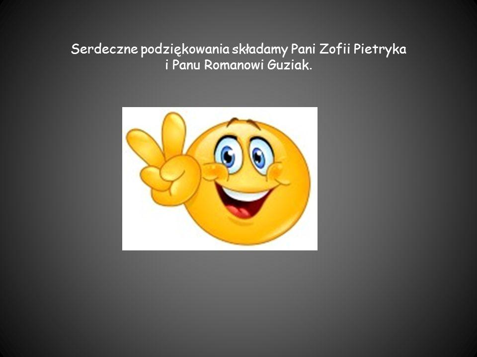 Serdeczne podziękowania składamy Pani Zofii Pietryka i Panu Romanowi Guziak.