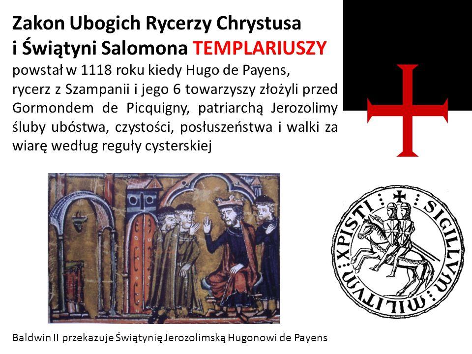 Zakon Ubogich Rycerzy Chrystusa i Świątyni Salomona TEMPLARIUSZY powstał w 1118 roku kiedy Hugo de Payens, rycerz z Szampanii i jego 6 towarzyszy złoż