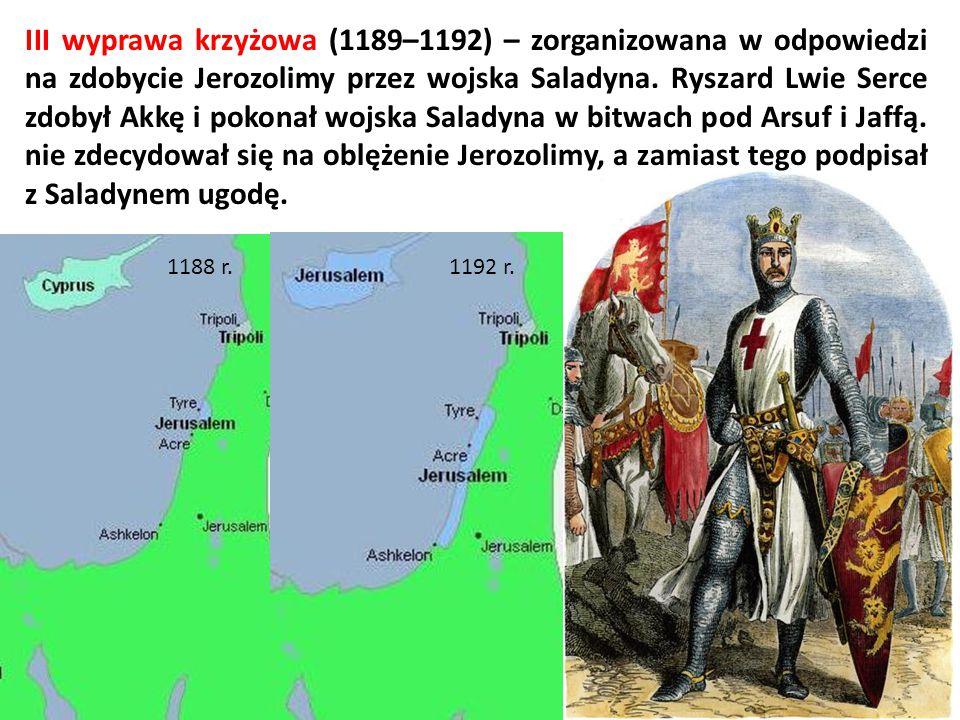 1188 r. III wyprawa krzyżowa (1189–1192) – zorganizowana w odpowiedzi na zdobycie Jerozolimy przez wojska Saladyna. Ryszard Lwie Serce zdobył Akkę i p