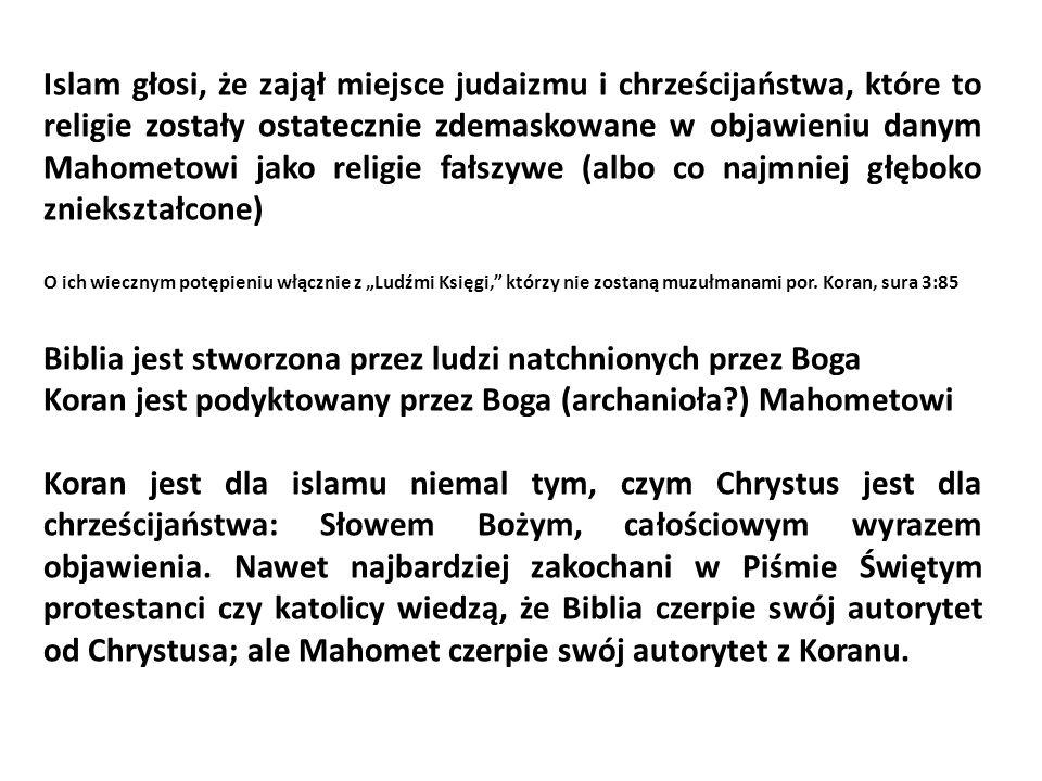 Islam głosi, że zajął miejsce judaizmu i chrześcijaństwa, które to religie zostały ostatecznie zdemaskowane w objawieniu danym Mahometowi jako religie