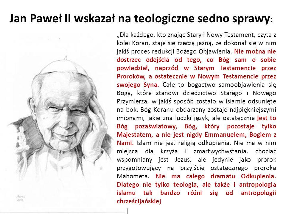 """Jan Paweł II wskazał na teologiczne sedno sprawy : """"Dla każdego, kto znając Stary i Nowy Testament, czyta z kolei Koran, staje się rzeczą jasną, że do"""