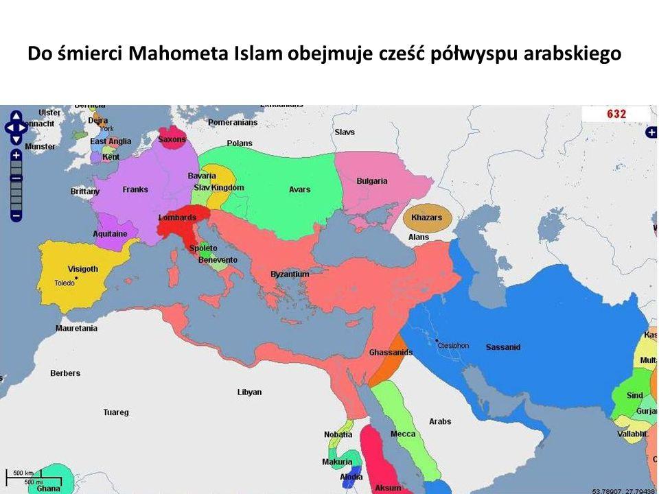 Do śmierci Mahometa Islam obejmuje cześć półwyspu arabskiego