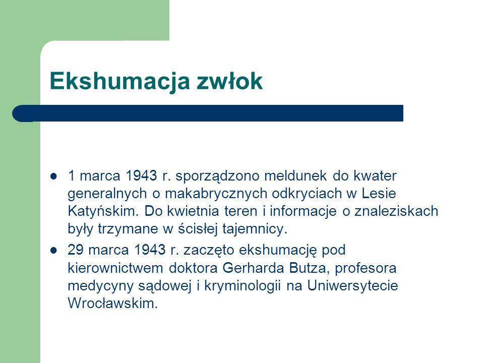 Ekshumacja zwłok 1 marca 1943 r. sporządzono meldunek do kwater generalnych o makabrycznych odkryciach w Lesie Katyńskim. Do kwietnia teren i informac