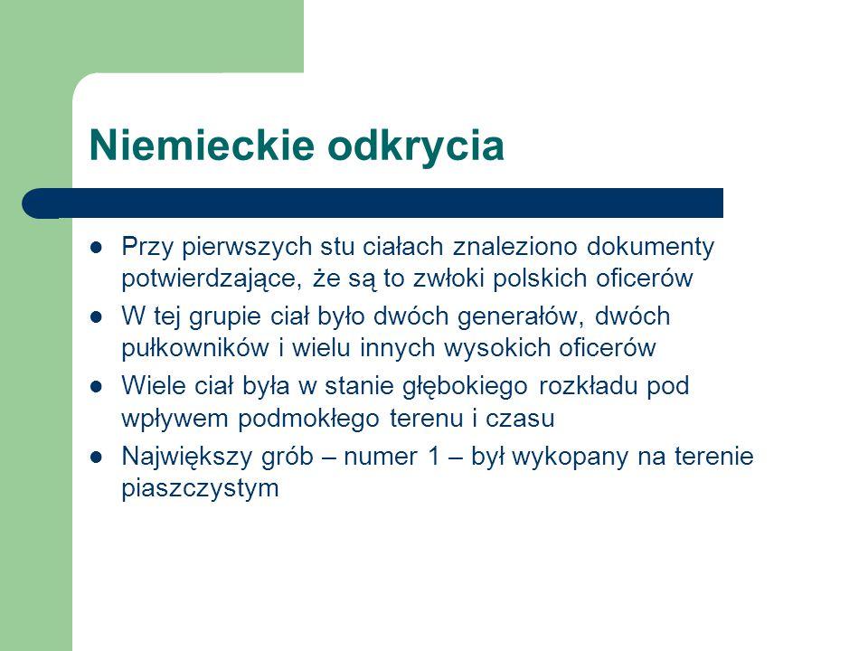 Niemieckie odkrycia Przy pierwszych stu ciałach znaleziono dokumenty potwierdzające, że są to zwłoki polskich oficerów W tej grupie ciał było dwóch ge