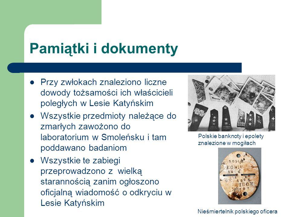 Pamiątki i dokumenty Przy zwłokach znaleziono liczne dowody tożsamości ich właścicieli poległych w Lesie Katyńskim Wszystkie przedmioty należące do zm