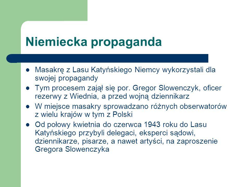 Niemiecka propaganda Masakrę z Lasu Katyńskiego Niemcy wykorzystali dla swojej propagandy Tym procesem zajął się por. Gregor Slowenczyk, oficer rezerw