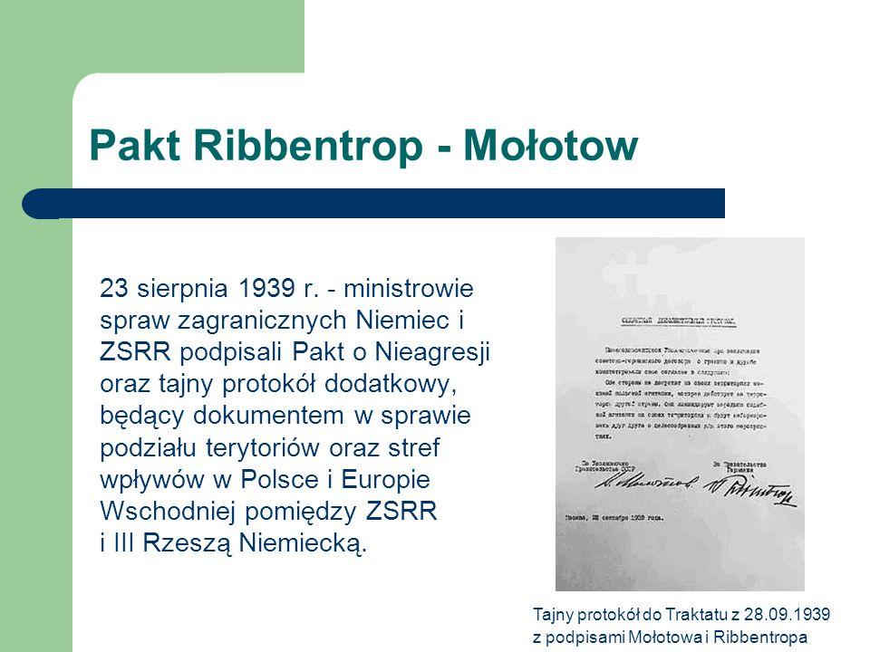 Pakt Ribbentrop - Mołotow 23 sierpnia 1939 r. - ministrowie spraw zagranicznych Niemiec i ZSRR podpisali Pakt o Nieagresji oraz tajny protokół dodatko