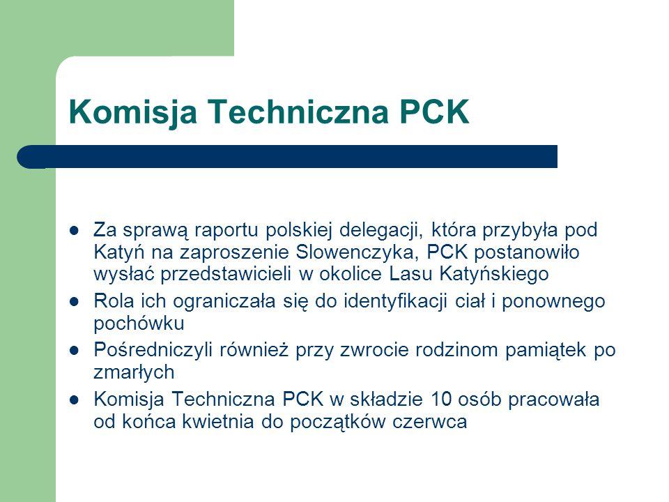Komisja Techniczna PCK Za sprawą raportu polskiej delegacji, która przybyła pod Katyń na zaproszenie Slowenczyka, PCK postanowiło wysłać przedstawicie