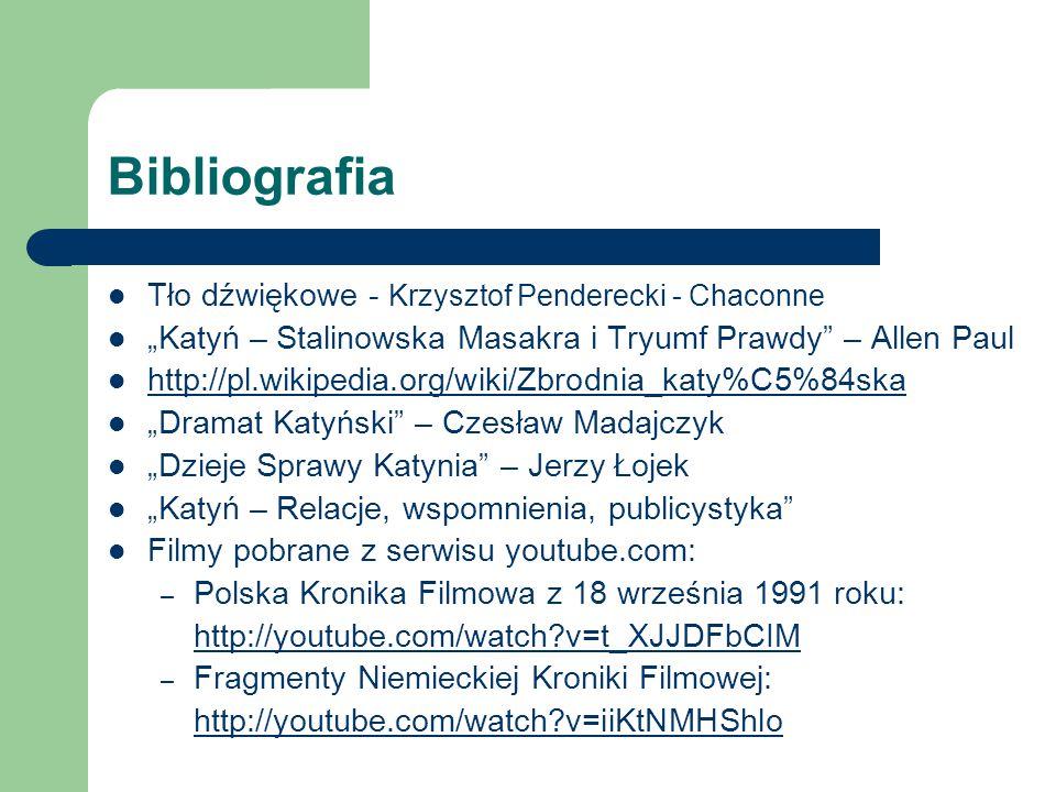 """Bibliografia Tło dźwiękowe - Krzysztof Penderecki - Chaconne """"Katyń – Stalinowska Masakra i Tryumf Prawdy"""" – Allen Paul http://pl.wikipedia.org/wiki/Z"""
