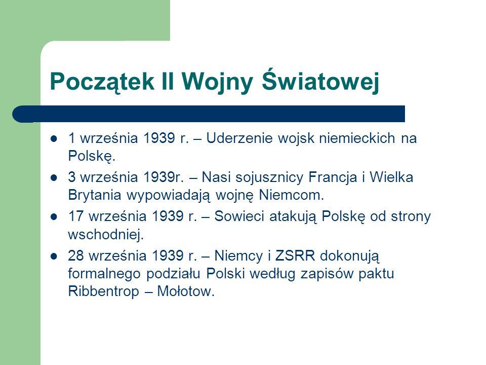 Początek II Wojny Światowej 1 września 1939 r. – Uderzenie wojsk niemieckich na Polskę. 3 września 1939r. – Nasi sojusznicy Francja i Wielka Brytania