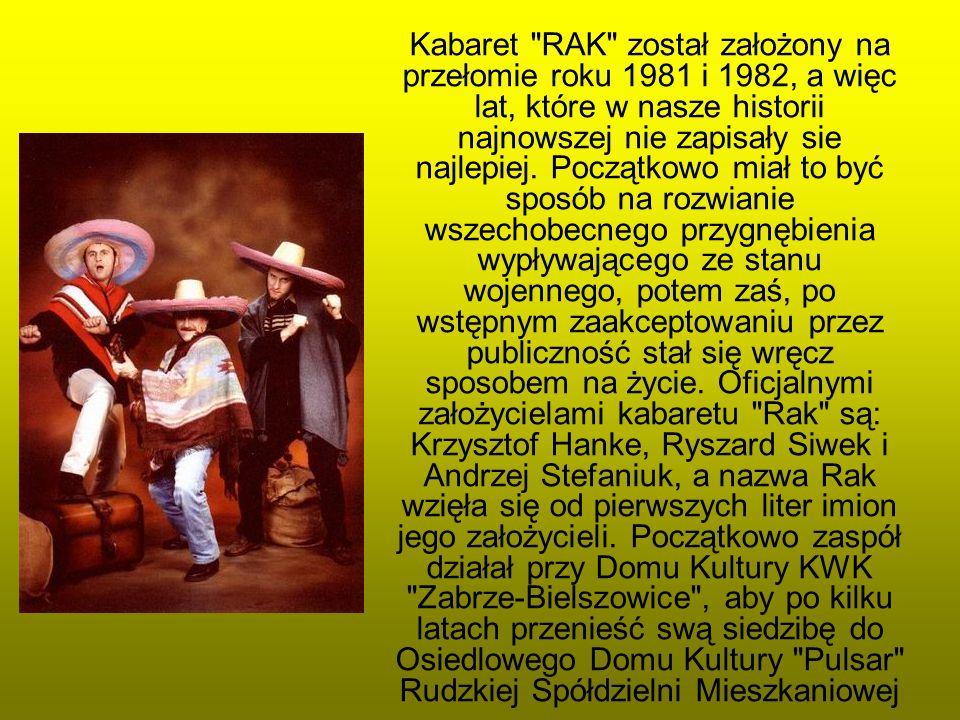Kabaret RAK został założony na przełomie roku 1981 i 1982, a więc lat, które w nasze historii najnowszej nie zapisały sie najlepiej.