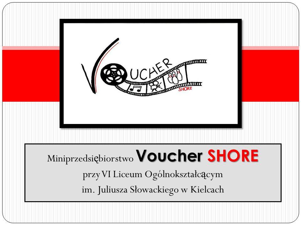 VoucherSHORE Miniprzedsi ę biorstwo Voucher SHORE przy VI Liceum Ogólnokształc ą cym im. Juliusza Słowackiego w Kielcach