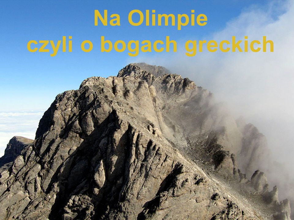 W mitologii greckiej Góra Olimp uważana była za siedzibę bogów olimpijskich.