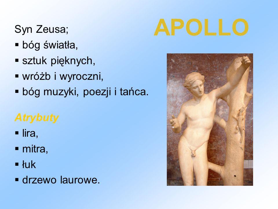 APOLLO Syn Zeusa;  bóg światła,  sztuk pięknych,  wróżb i wyroczni,  bóg muzyki, poezji i tańca. Atrybuty  lira,  mitra,  łuk  drzewo laurowe.