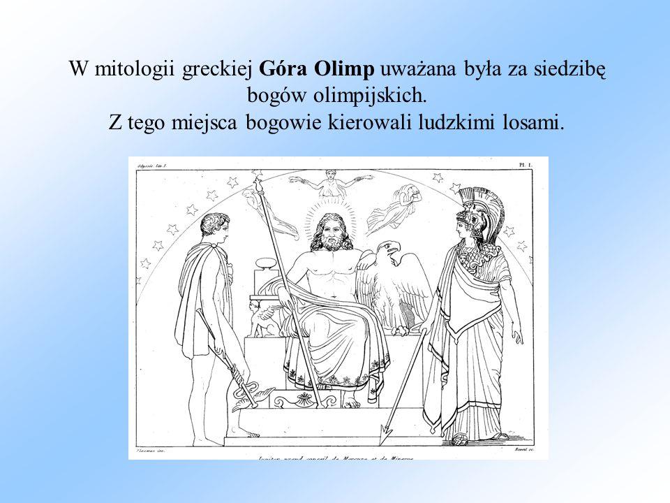 W mitologii greckiej Góra Olimp uważana była za siedzibę bogów olimpijskich. Z tego miejsca bogowie kierowali ludzkimi losami.