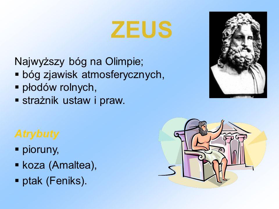 Najwyższy bóg na Olimpie;  bóg zjawisk atmosferycznych,  płodów rolnych,  strażnik ustaw i praw. Atrybuty  pioruny,  koza (Amaltea),  ptak (Feni