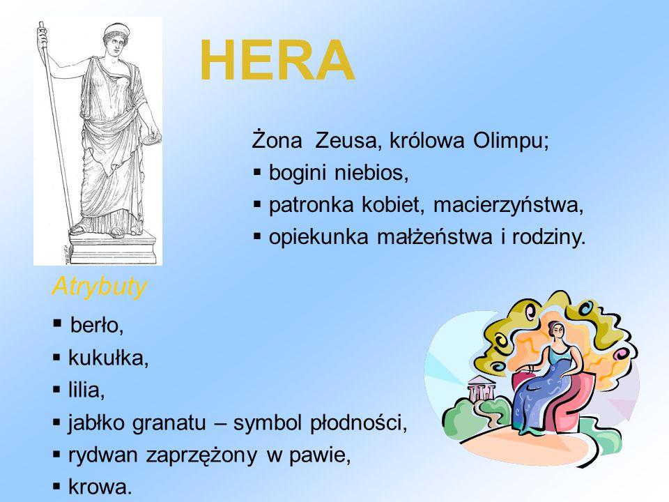 HERA Żona Zeusa, królowa Olimpu;  bogini niebios,  patronka kobiet, macierzyństwa,  opiekunka małżeństwa i rodziny. Atrybuty  berło,  kukułka, 