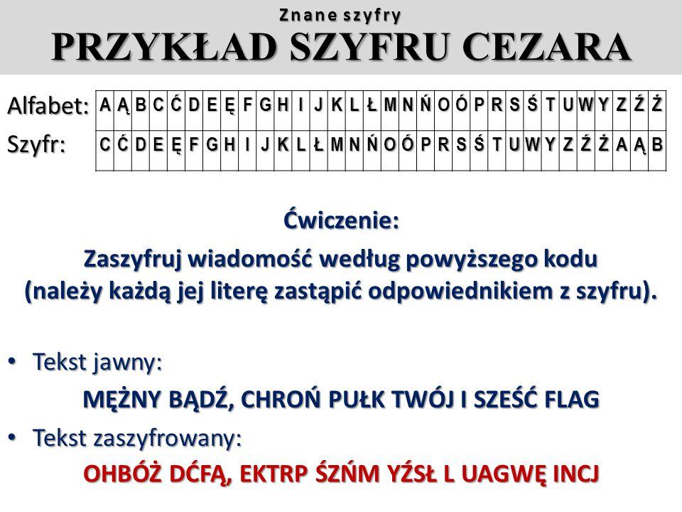Znane szyfry SZYFR CEZARA Juliusz Cezar szyfrował swoją korespondencję z Cyceronem szyfrem podstawieniowym. Sposób ten polegał na tym, że zamiast każd