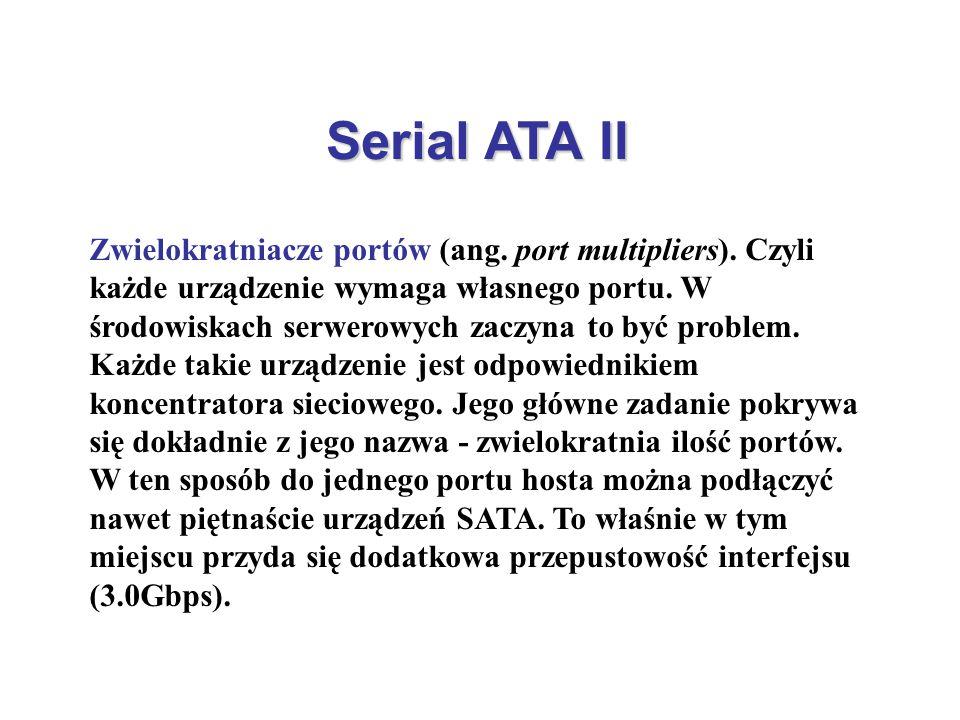 Serial ATA II Zwielokratniacze portów (ang. port multipliers). Czyli każde urządzenie wymaga własnego portu. W środowiskach serwerowych zaczyna to być
