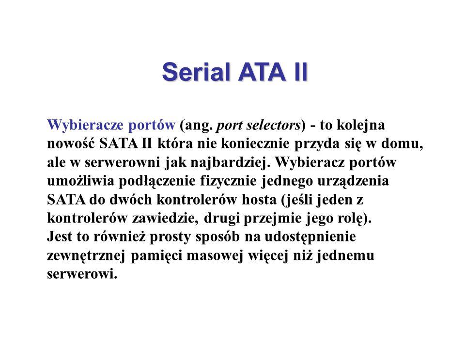 Serial ATA II Wybieracze portów (ang. port selectors) - to kolejna nowość SATA II która nie koniecznie przyda się w domu, ale w serwerowni jak najbard