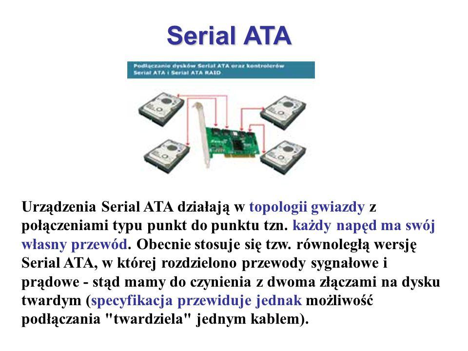 Serial ATA Urządzenia Serial ATA działają w topologii gwiazdy z połączeniami typu punkt do punktu tzn. każdy napęd ma swój własny przewód. Obecnie sto