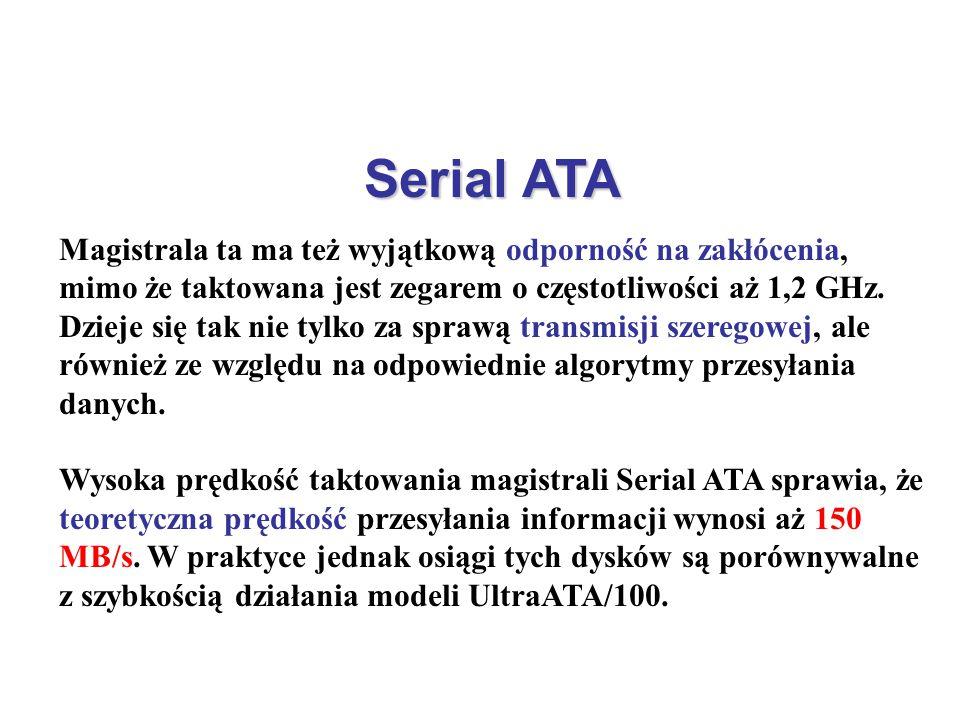 Serial ATA Magistrala ta ma też wyjątkową odporność na zakłócenia, mimo że taktowana jest zegarem o częstotliwości aż 1,2 GHz. Dzieje się tak nie tylk