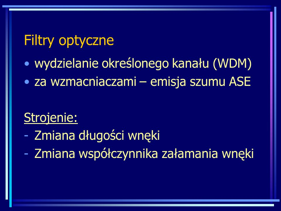 Filtry optyczne wydzielanie określonego kanału (WDM) za wzmacniaczami – emisja szumu ASE Strojenie: -Zmiana długości wnęki -Zmiana współczynnika załam