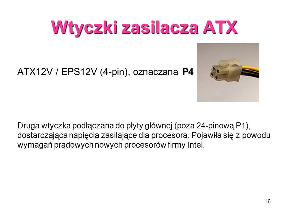 16 Wtyczki zasilacza ATX ATX12V / EPS12V (4-pin), oznaczana P4 Druga wtyczka podłączana do płyty głównej (poza 24-pinową P1), dostarczająca napięcia z