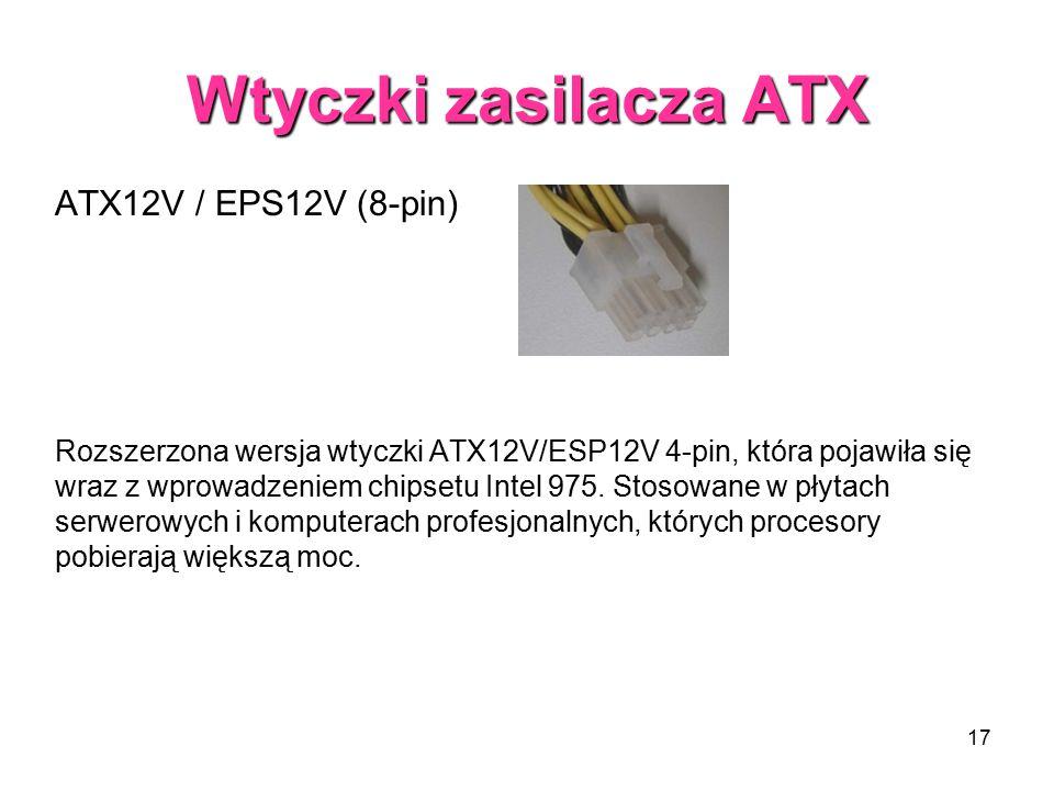 17 Wtyczki zasilacza ATX ATX12V / EPS12V (8-pin) Rozszerzona wersja wtyczki ATX12V/ESP12V 4-pin, która pojawiła się wraz z wprowadzeniem chipsetu Intel 975.