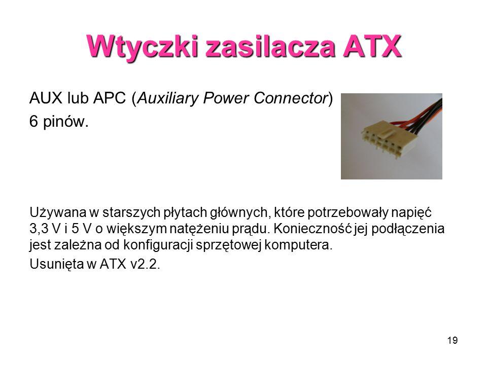 19 Wtyczki zasilacza ATX AUX lub APC (Auxiliary Power Connector) 6 pinów. Używana w starszych płytach głównych, które potrzebowały napięć 3,3 V i 5 V