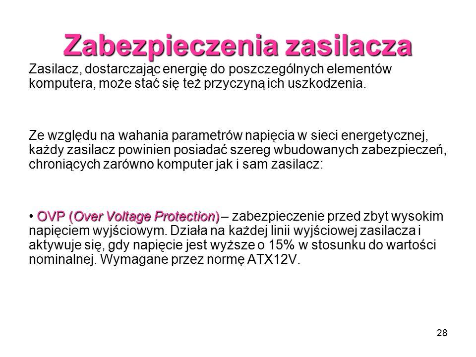 28 Zabezpieczenia zasilacza Zasilacz, dostarczając energię do poszczególnych elementów komputera, może stać się też przyczyną ich uszkodzenia.