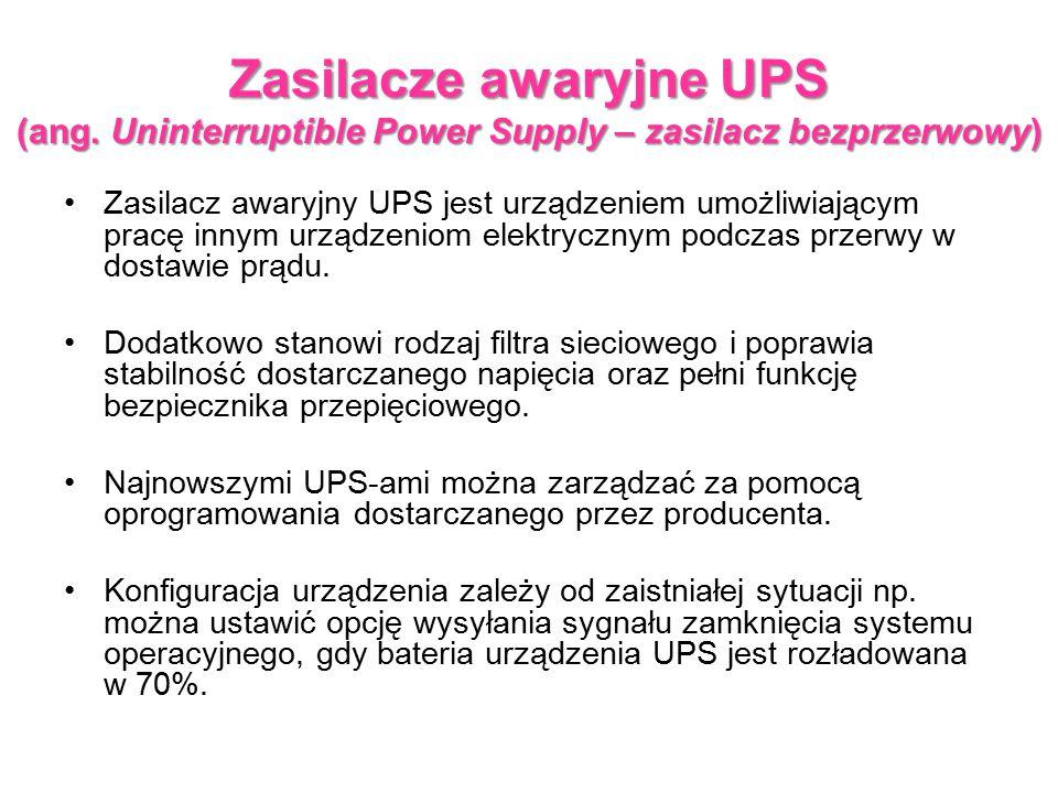 Zasilacze awaryjne UPS (ang. Uninterruptible Power Supply – zasilacz bezprzerwowy) Zasilacz awaryjny UPS jest urządzeniem umożliwiającym pracę innym u